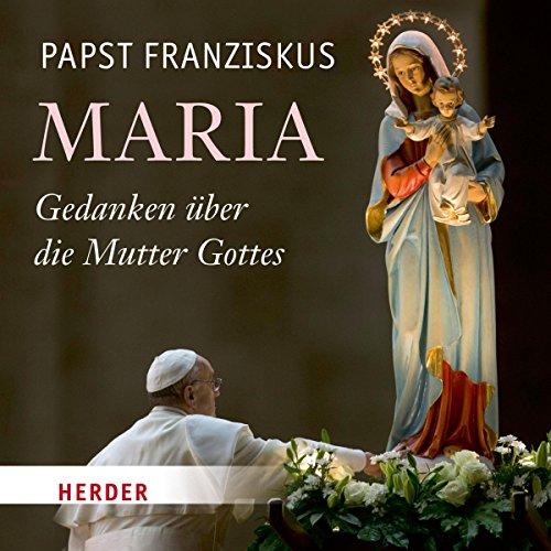 Maria: Gedanken über die Mutter Gottes audiobook cover art