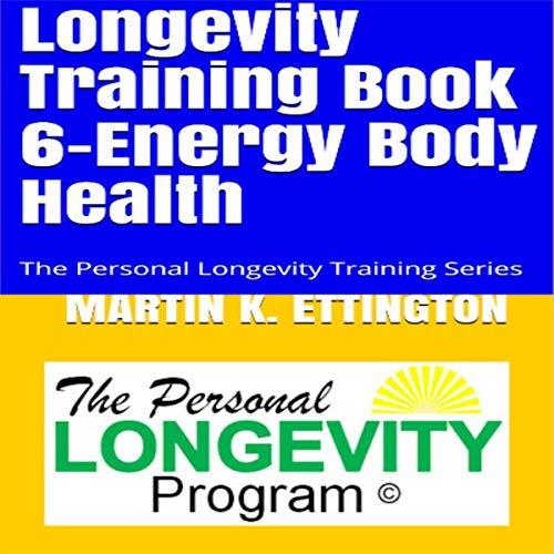 Longevity Training Book 6-Energy Body Health audiobook cover art