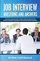 Job Interview Questions and Answers: A Practical Guide for Most Common Interview Questions and Winning Answering Techniques to the Toughest Interview Questions