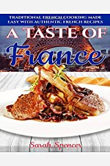 A Taste of France: Traditional French Cooking Made Easy with Authentic French Recipes (Best Recipes from Around the World) ペーパーバック