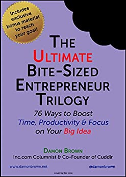 The Ultimate Bite-Sized Entrepreneur Trilogy: 76 Ways to Boost Time, Productivity & Focus on Your Big Idea (The Bite-Sized Entrepreneur Book 4) by [Damon Brown, Bec Loss, Jeanette Hurt]