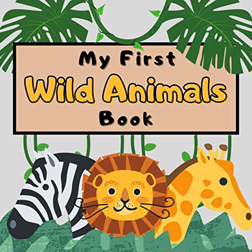 My First Wild Animals Book : Fun & Easy Wordbook for Kids Ages 1-4 and Toddlers (English Edition)