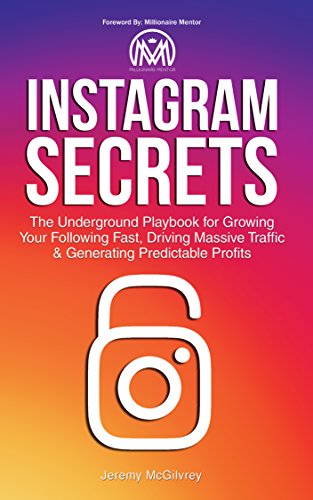 Instagram Secrets: The Underground Playbook for Growing Your Following Fast, Driving Massive Traffic & Generating Predictable Profits (Best App To Manage Instagram Followers)