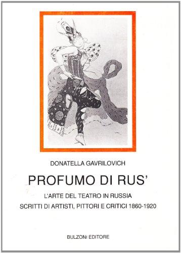 Profumo di Rus'. L'arte del teatro in Russia. Scritti di artisti, pittori e critici (1860-1920)