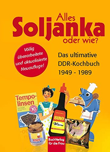 Buch: Alles Soljanka oder wie? Das ultimative DDR-Kochbuch 1949 - 1989