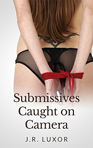Book: Submissives Caught on Camera (BDSM Romance Book 3) by J.R. Luxor