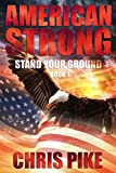 Stand Your Ground: A Post Apocalyptic/Dystopian Survival Fiction Series (American Strong Series)