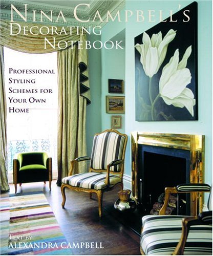 Nina Campbell's Decorating Notebook: Insider Secrets and Decorating Ideas for Your Home
