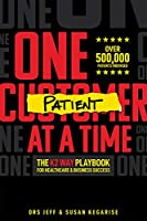 One Patient at a Time: The K2 Way Playbook for Healthcare & Business Success