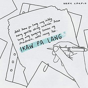 Ikaw Pa Lang