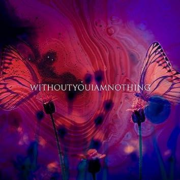 WITHOUTYOUIAMNOTHING