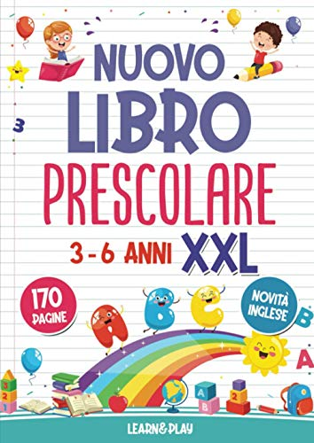 Nuovo Libro Prescolare XXL 3-6 Anni: 170 Pagine di Attività per Imparare a Tracciare, Scrivere, Leggere e Contare. Novità Inglese.