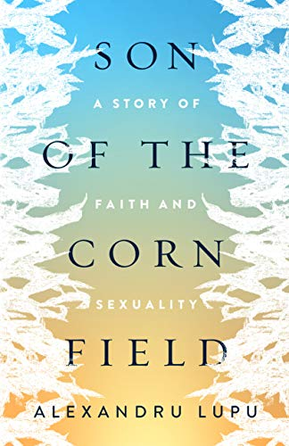 Son of the Cornfield : A Story of Faith and Sexuality