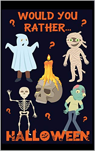Book: Would You Rather? Halloween - 200 Spooky and Silly Questions For Fun Family Games For All Ages by Alex Smart