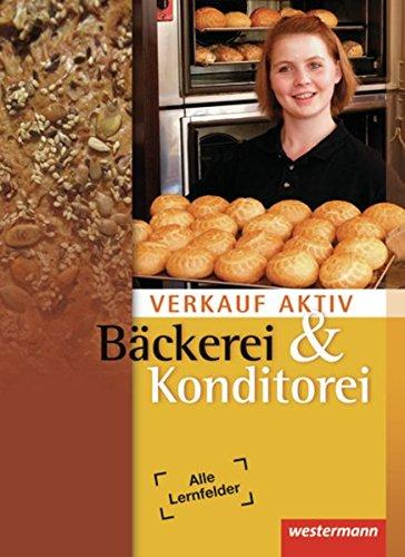 Verkauf aktiv: Verkauf in Bäckerei und Konditorei: Schülerband, 2. Auflage, 2011: Verkauf in Bäckerei und Konditorei / Bäckerei und Konditorei: Schülerband