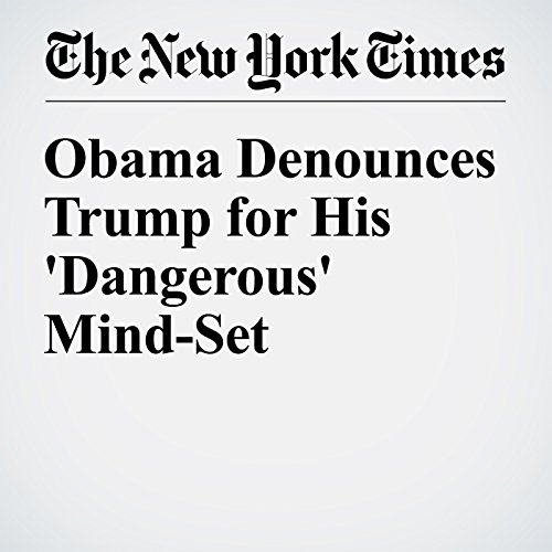 Obama Denounces Trump for His 'Dangerous' Mind-Set cover art