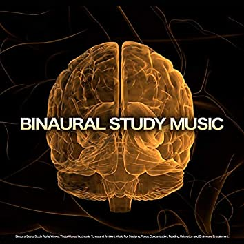 Binaural Study Music: Binaural Beats, Study Alpha Waves, Theta Waves, Isochronic Tones and Ambient Music For Studying, Focus, Concentration, Reading, Relaxation and Brainwave Entrainment