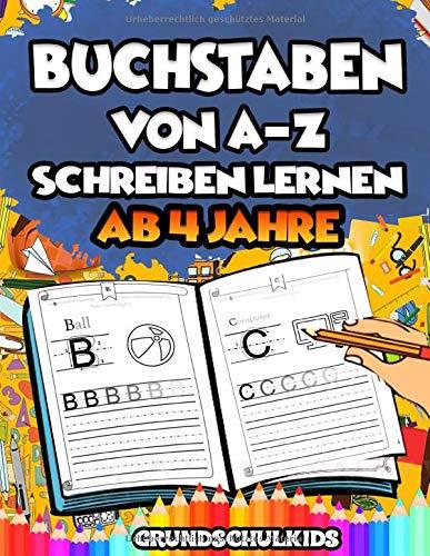 Buchstaben von A-Z schreiben lernen: Das Übungsheft mit Groß- und Kleinbuchstaben für Kinder ab 4 Jahre. Bestens geeignet für Vor- und Grundschulkinder. Inkl. Bilder zum Ausmalen