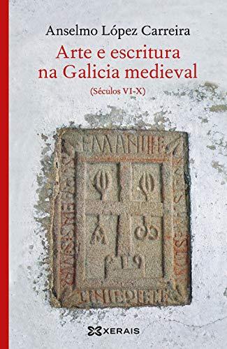 Arte e escritura na Galicia medieval: Séculos VI-X (Edición Literaria - Librox)