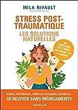 Stress post-traumatiques : Les solutions naturelles - Inceste, harcèlement, violences conjugales, pandémie... Se relever sans médicaments