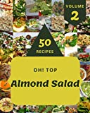 Oh! Top 50 Almond Salad Recipes Volume 2: Make Cooking at Home Easier with Almond Salad Cookbook!