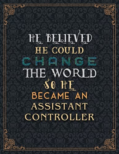 Assistant Controller Lined Notebook - He Believed He Could Change The World So He Became An Assistant Controller Job Title Journal: Planning, 8.5 x 11 ... 110 Pages, A4, Task Manager, 21.59 x 27.94 cm