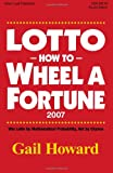Lotto How to Wheel a Fortune 2007: Win Lotto by mathematical Probability, Not by Chance