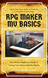 RPG Maker MV Basics: The Ultimate Beginner's Guide to Turning Your Game Idea into Reality