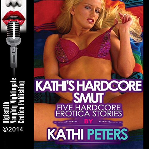 Kathi's Hardcore Smut: Five Hardcore Erotica Stories audiobook cover art