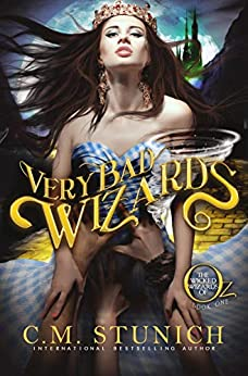 Very Bad Wizards: A Reverse Harem Fairy-tale Retelling (The Wicked Wizards of Oz Book 1) by [C.M. Stunich]