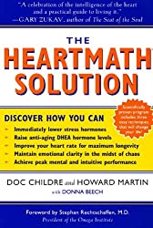 The HeartMath Solution: The Institute of HeartMath's Revolutionary Program for Engaging the Power of the Heart's Intelligence by Doc Childre