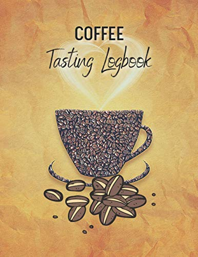 Coffee Tasting Logbook: a journal Cups of Track Log and Rate My Taste & Smell Journey Book With Varieties and Roasts Notebook Flavor Wheel Chart and ... Logging Tastes writing gifts for Drinkers