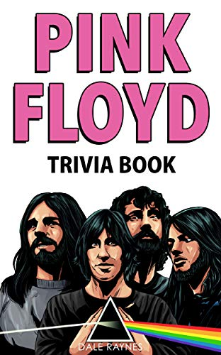 Pink Floyd Trivia Book: Uncover The Facts of One of The Greatest Bands in Rock N' Roll History! (English Edition)