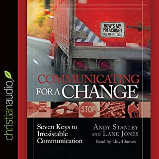 Communicating for a Change     Seven Keys to Irresistible Communication              By:                                                                                                                                 Andy Stanley                               Narrated by:                                                                                                                                 Lloyd James                      Length: 5 hrs and 13 mins     11 ratings     Overall 5.0