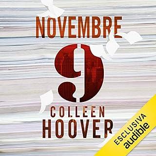 9 novembre                   Di:                                                                                                                                 Colleen Hoover                               Letto da:                                                                                                                                 Andrea Bruno,                                                                                        Arianna Craviotto                      Durata:  10 ore e 53 min     104 recensioni     Totali 4,6