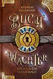 Buchwächter - Das Buch der ersten Magie: Band 2 der Urban Fantasy Buch Reihe voller Magie (German Edition)