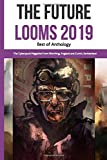 Write Ahead The Future Looms 2019: Best of Anthology (Write Ahead The Future Looms Anthologies)
