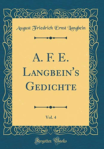 A. F. E. Langbein's Gedichte, Vol. 4 (Classic Reprint)