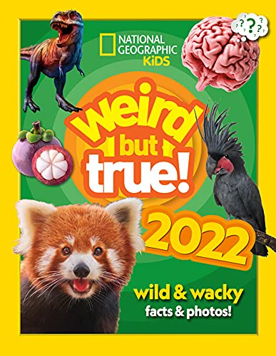 Weird but true! 2022: Wild and Wacky Facts & Photos! (National Geographic Kids)