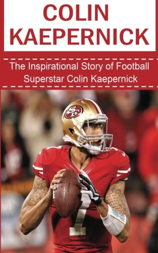 Colin Kaepernick: The Inspirational Story of Football Superstar Colin...