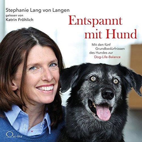 Entspannt mit Hund: Mit den fünf Grundbedürfnissen des Hundes zur Dog-Life-Balance (Lebenshilfe)