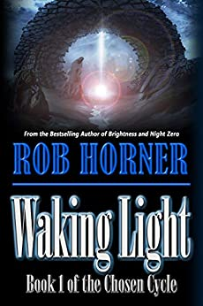 Waking Light: Book 1 of The Chosen Cycle by [Rob Horner]