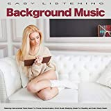 Easy Listening Background Music: Relaxing Instrumental Piano Music For Focus, Concentration, Work Music, Studying Music For Reading and Calm Study Music
