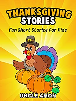 Thanksgiving Stories: Fun Thanksgiving Short Stories for Kids by [Uncle Amon]