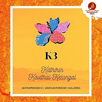 K3 - Kathirin Kavithai Kelungal