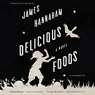 Delicious Foods     A Novel              By:                                                                                                                                 James Hannaham                               Narrated by:                                                                                                                                 James Hannaham                      Length: 11 hrs and 6 mins     168 ratings     Overall 4.3