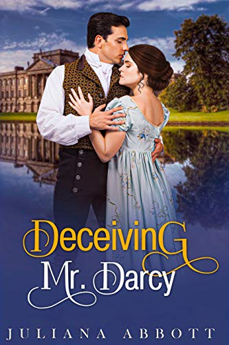 Deceiving Mr. Darcy: A Pride and Prejudice Variation by [Juliana   Abbott]