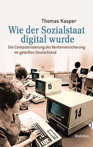 Wie der Sozialstaat digital wurde: Die Computerisierung der Rentenversicherung im geteilten Deutschland (Medien und Gesellschaftswandel im 20. Jahrhundert)