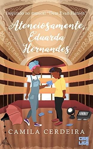 Atenciosamente, Eduarda Hernandes: Inspirado no musical Dear Evan Hansen (Tudo Parece Melhor em Musicais Livro 3)