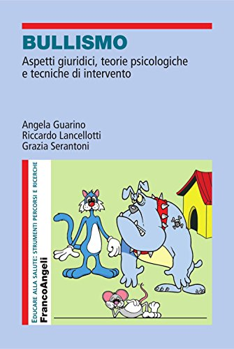 Bullismo. Aspetti giuridici, teorie psicologiche e tecniche di intervento (Educare alla salute:strum.ricerc.percorsi Vol. 7)